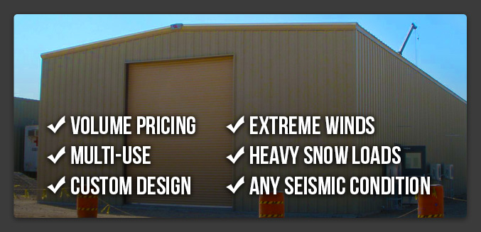 Volume Pricing, Multi-Use, Custom Design, Extreme winds, Heavy Snow Loads, Any Seismic condition
